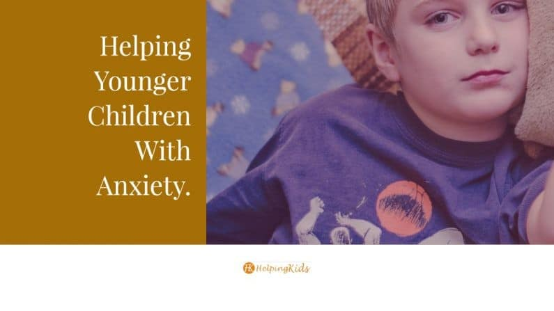 Helping Younger Children With Anxiety